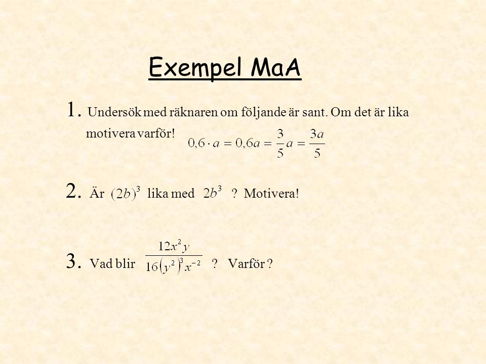 Exempel MaA 1. Undersök med räknaren om följande är sant. Om det är lika motivera varför! 2. Är lika med ? Motivera! 3. Vad blir ? Varför ?