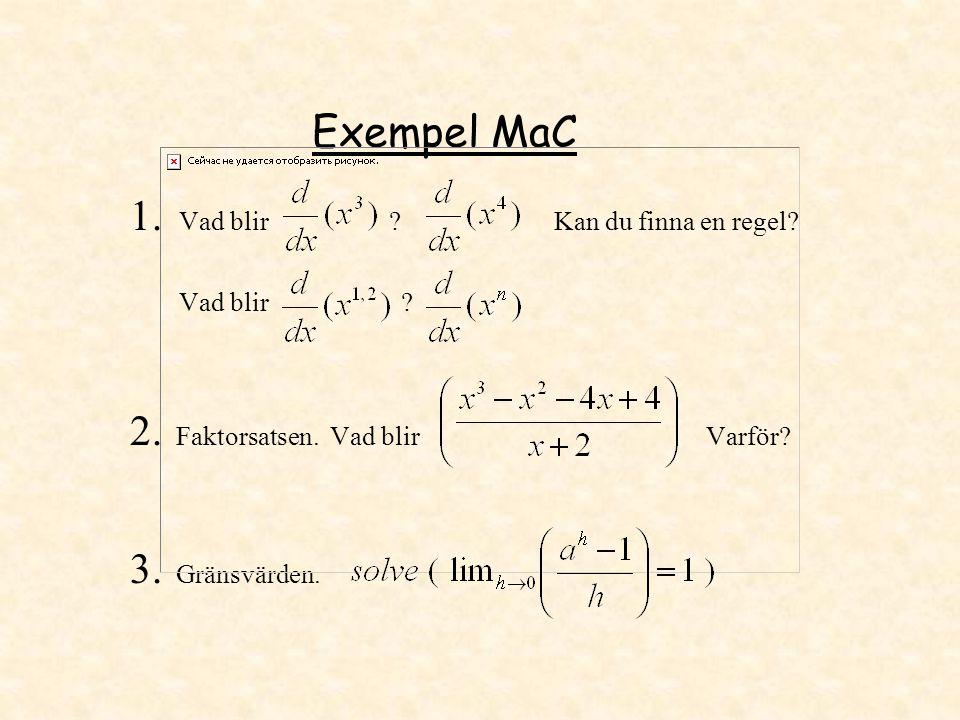 Exempel MaC 1. Vad blir ? Kan du finna en regel? Vad blir ? 2. Faktorsatsen. Vad blir Varför? 3. Gränsvärden.