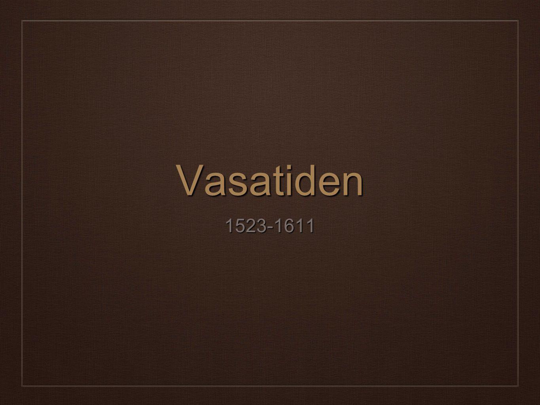 Gustav Vasa tar makten ❖ Gustav Vasa blir kung 1523.
