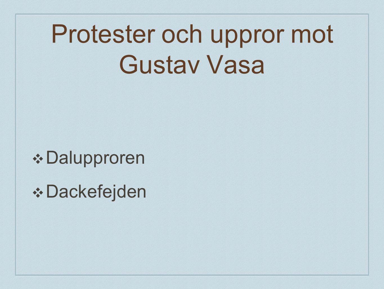 Dalupproren ❖ Dalupproren = Tre gånger gjorde bönderna i Dalarna uppror mot Gustav Vasa.