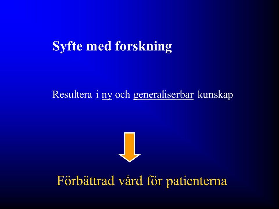 Syfte med forskning Resultera i ny och generaliserbar kunskap Förbättrad vård för patienterna