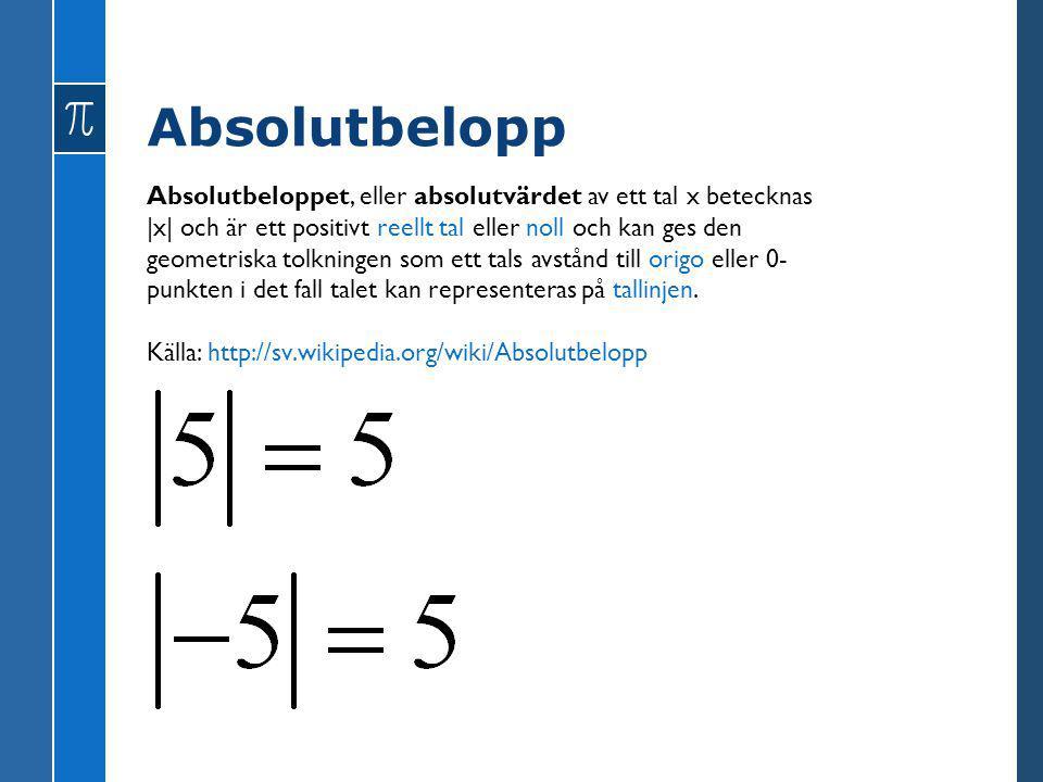 Absolutbelopp Absolutbeloppet, eller absolutvärdet av ett tal x betecknas |x| och är ett positivt reellt tal eller noll och kan ges den geometriska to