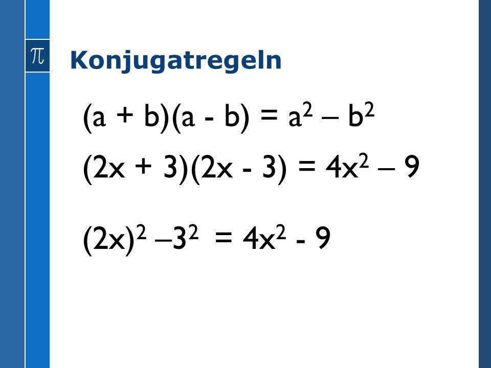 Konjugatregeln (a + b)(a - b) = a 2 – b 2 (2x + 3)(2x - 3) = 4x 2 – 9 (2x) 2 –3 2 = 4x 2 - 9