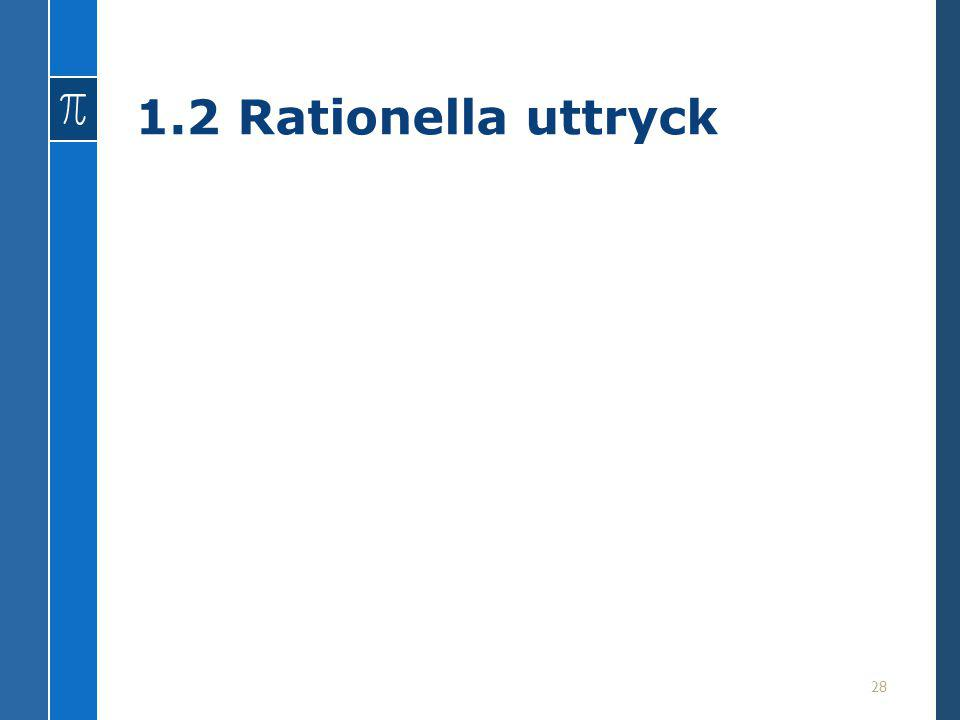 1.2 Rationella uttryck 28