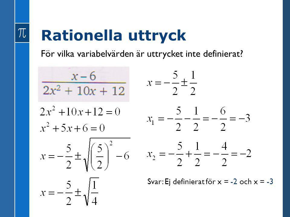 För vilka variabelvärden är uttrycket inte definierat? Svar: Ej definierat för x = -2 och x = -3