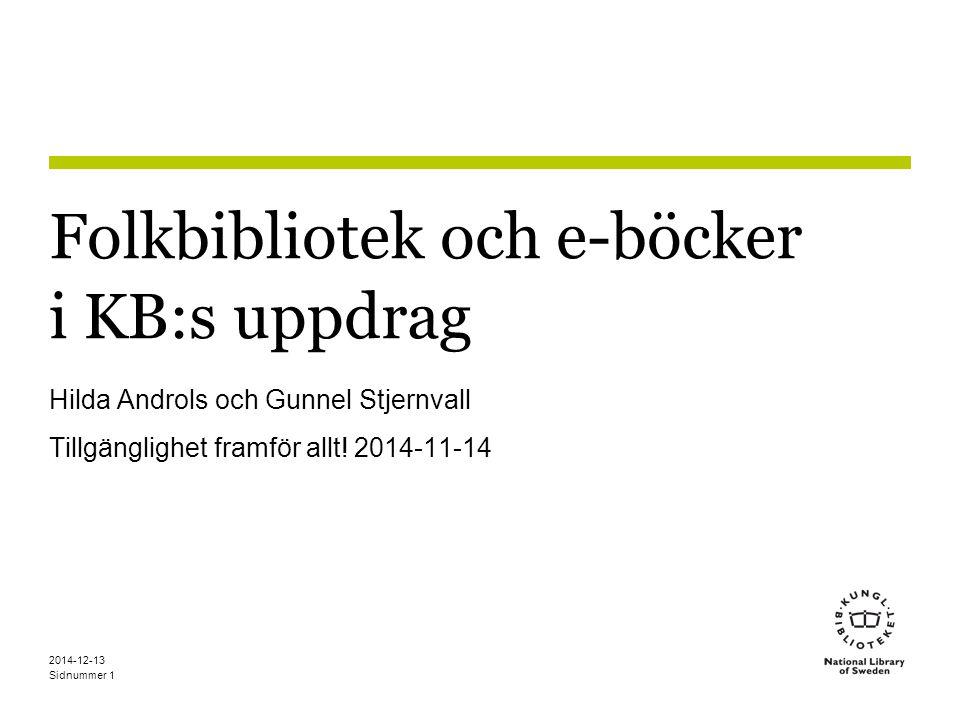 Sidnummer Folkbibliotek och e-böcker i KB:s uppdrag Hilda Androls och Gunnel Stjernvall Tillgänglighet framför allt.