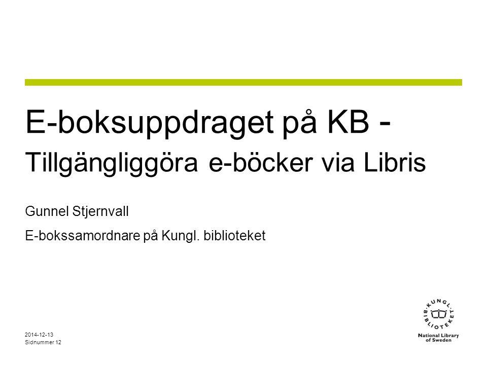 Sidnummer E-boksuppdraget på KB - Tillgängliggöra e-böcker via Libris Gunnel Stjernvall E-bokssamordnare på Kungl.