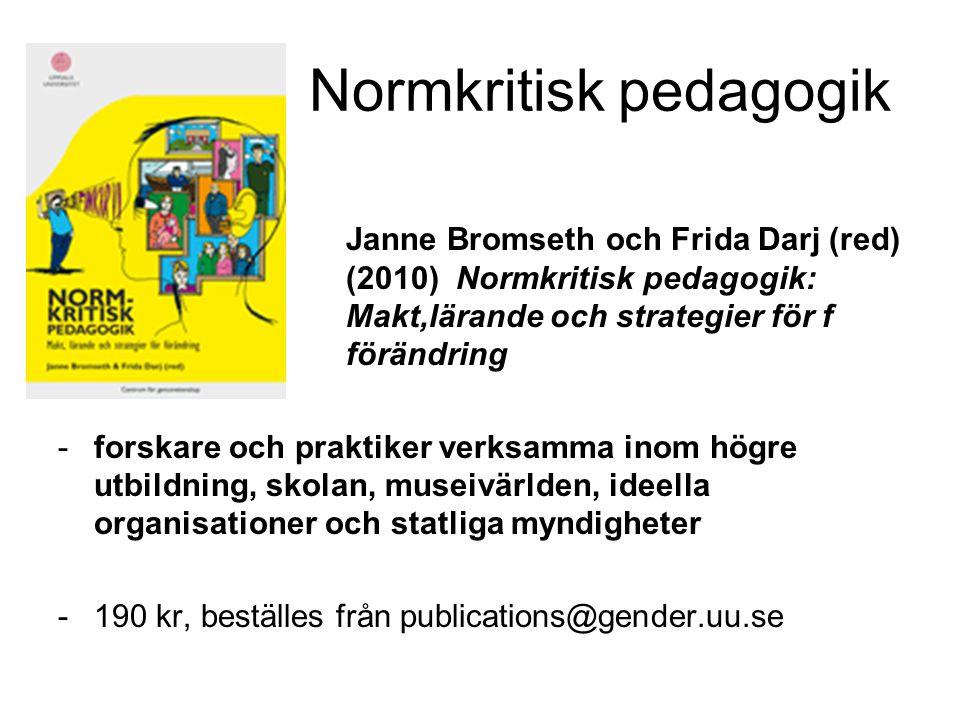 Normkritisk pedagogik Janne Bromseth och Frida Darj (red) (2010) Normkritisk pedagogik: Makt,lärande och strategier för f förändring -forskare och pra