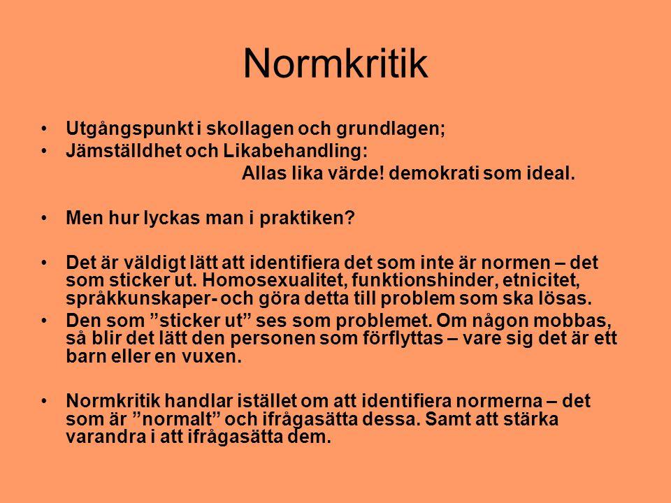 Normkritik Utgångspunkt i skollagen och grundlagen; Jämställdhet och Likabehandling: Allas lika värde! demokrati som ideal. Men hur lyckas man i prakt