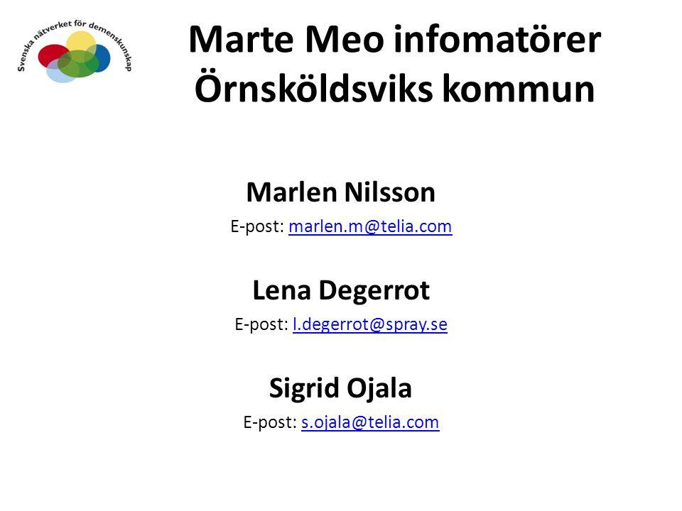 Marte Meo infomatörer Örnsköldsviks kommun Marlen Nilsson E-post: marlen.m@telia.commarlen.m@telia.com Lena Degerrot E-post: l.degerrot@spray.sel.dege