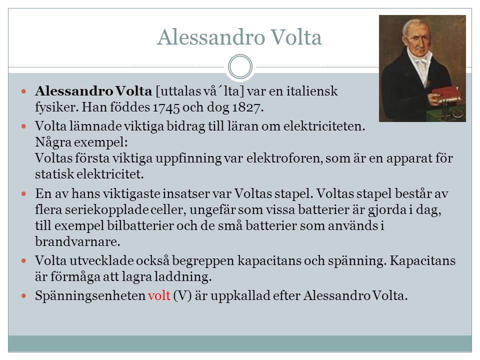 Alessandro Volta Alessandro Volta [uttalas vå´lta] var en italiensk fysiker.