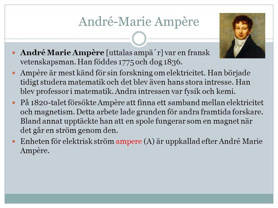 André-Marie Ampère André Marie Ampère [uttalas ampä´r] var en fransk vetenskapsman.