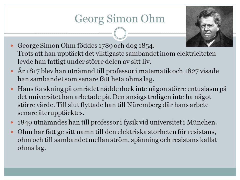 Georg Simon Ohm George Simon Ohm föddes 1789 och dog 1854.