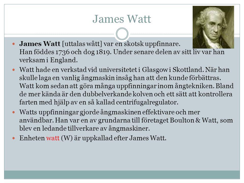 James Watt James Watt [uttalas wått] var en skotsk uppfinnare.