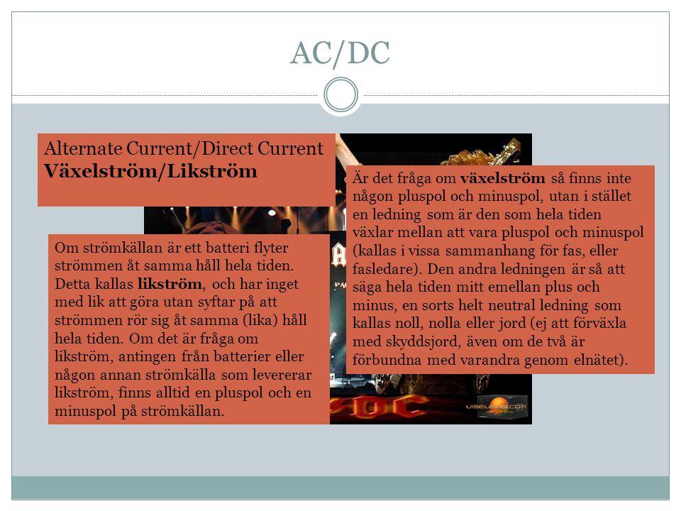 AC/DC Alternate Current/Direct Current Växelström/Likström Om strömkällan är ett batteri flyter strömmen åt samma håll hela tiden.