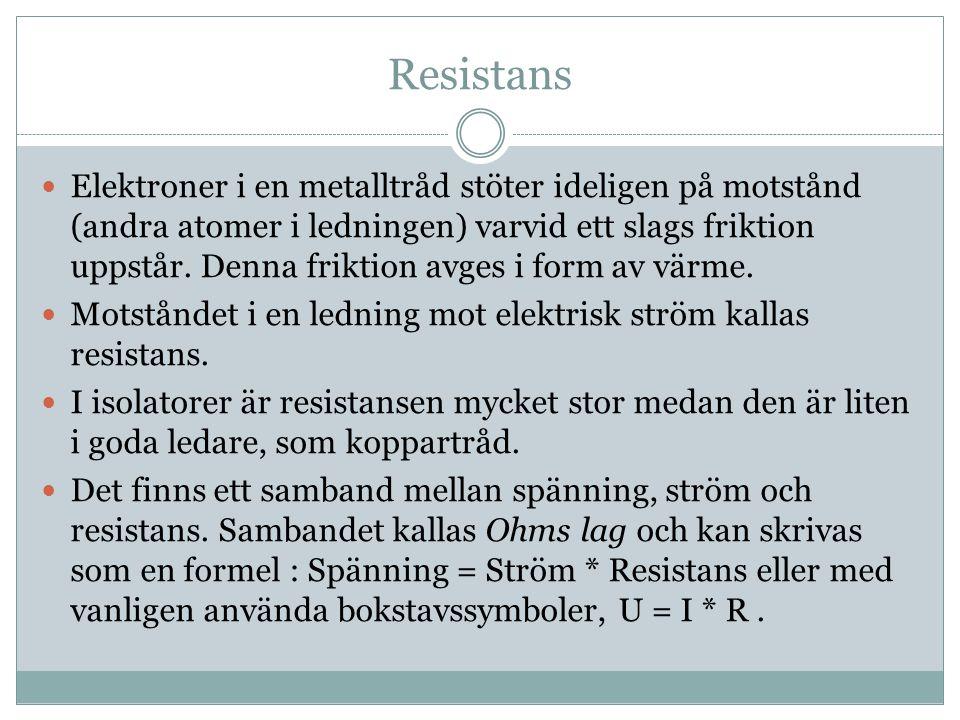 Resistans Elektroner i en metalltråd stöter ideligen på motstånd (andra atomer i ledningen) varvid ett slags friktion uppstår.
