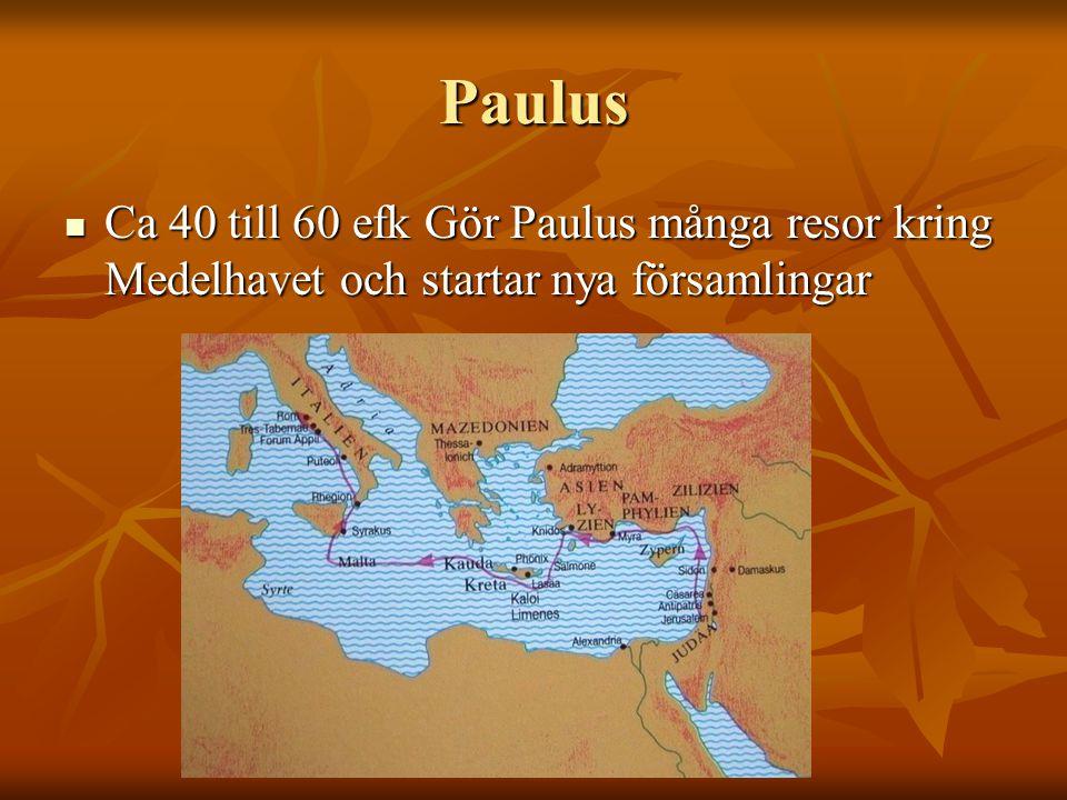 Paulus Ca 40 till 60 efk Gör Paulus många resor kring Medelhavet och startar nya församlingar Ca 40 till 60 efk Gör Paulus många resor kring Medelhavet och startar nya församlingar