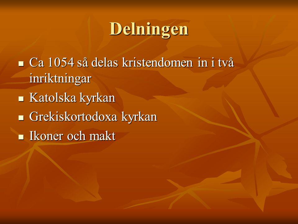 Delningen Ca 1054 så delas kristendomen in i två inriktningar Ca 1054 så delas kristendomen in i två inriktningar Katolska kyrkan Katolska kyrkan Grekiskortodoxa kyrkan Grekiskortodoxa kyrkan Ikoner och makt Ikoner och makt