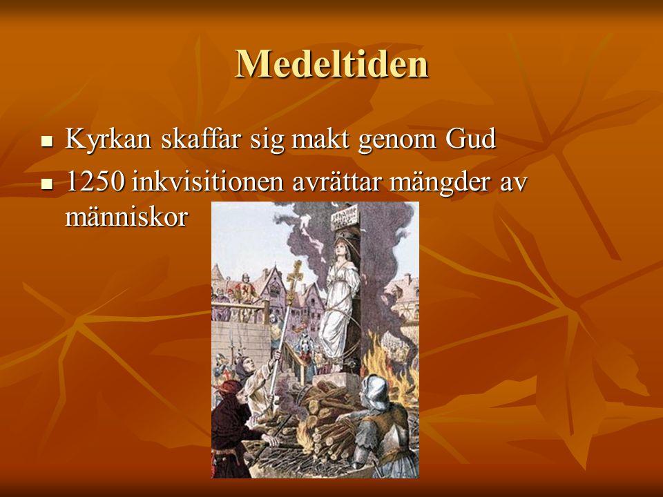 Medeltiden Kyrkan skaffar sig makt genom Gud Kyrkan skaffar sig makt genom Gud 1250 inkvisitionen avrättar mängder av människor 1250 inkvisitionen avrättar mängder av människor