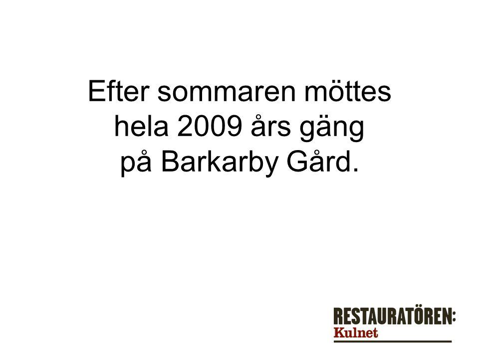 Efter sommaren möttes hela 2009 års gäng på Barkarby Gård.