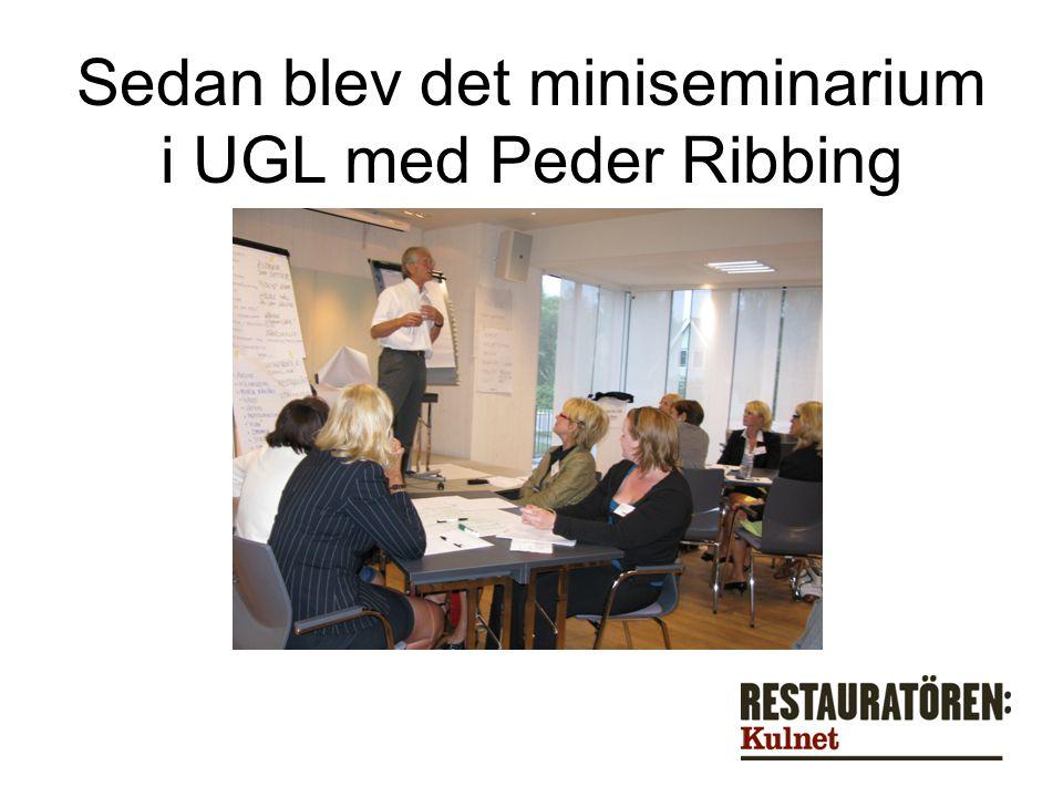 Sedan blev det miniseminarium i UGL med Peder Ribbing