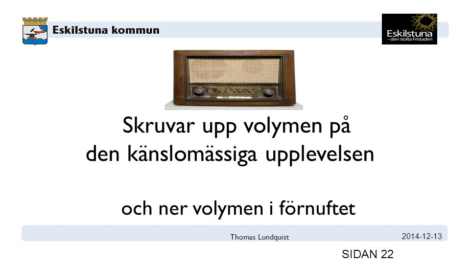 2014-12-13 SIDAN 22 Skruvar upp volymen på den känslomässiga upplevelsen och ner volymen i förnuftet Thomas Lundquist