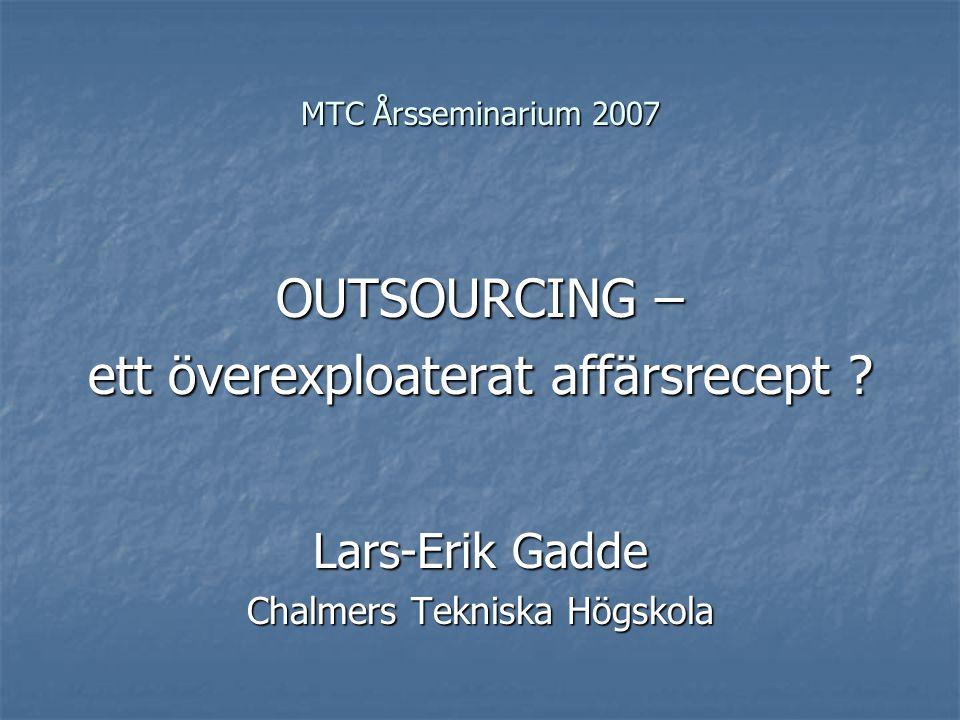 MTC Årsseminarium 2007 OUTSOURCING – ett överexploaterat affärsrecept .