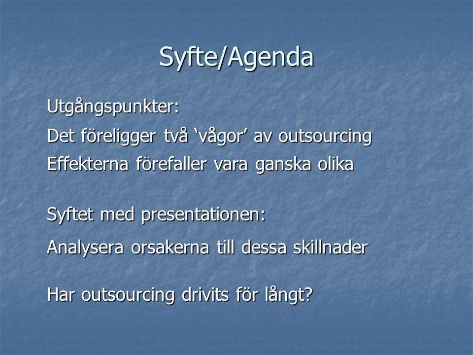 Syfte/Agenda Utgångspunkter: Det föreligger två 'vågor' av outsourcing Effekterna förefaller vara ganska olika Syftet med presentationen: Analysera orsakerna till dessa skillnader Har outsourcing drivits för långt