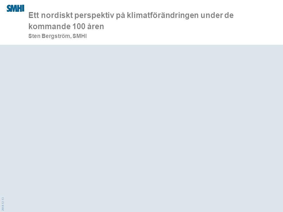 2014-12-13 Ett nordiskt perspektiv på klimatförändringen under de kommande 100 åren Sten Bergström, SMHI