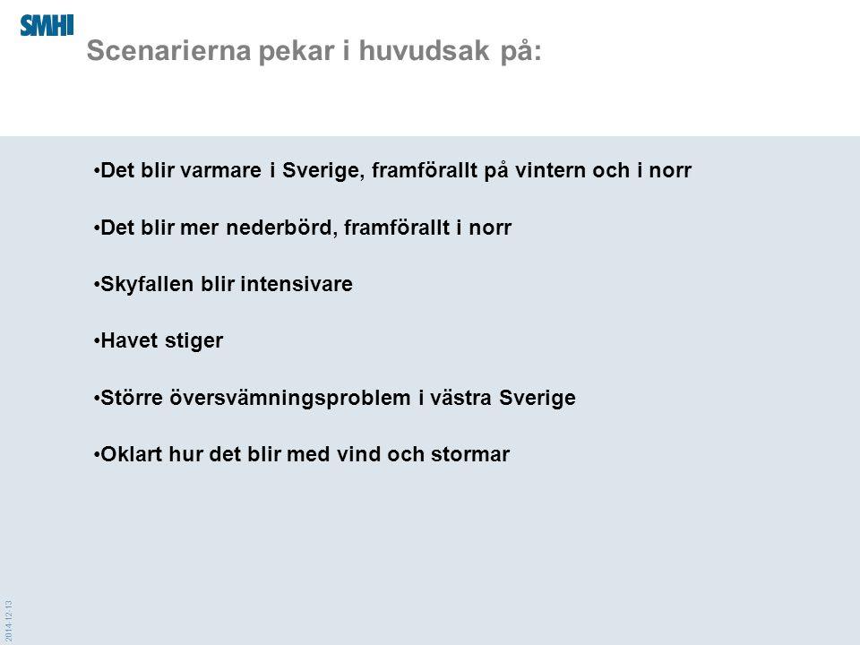 2014-12-13 Scenarierna pekar i huvudsak på: Det blir varmare i Sverige, framförallt på vintern och i norr Det blir mer nederbörd, framförallt i norr Skyfallen blir intensivare Havet stiger Större översvämningsproblem i västra Sverige Oklart hur det blir med vind och stormar