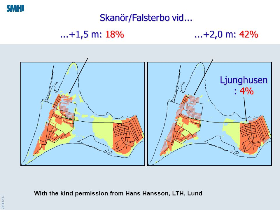 2014-12-13 Skanör/Falsterbo vid......+1,5 m: 18%...+2,0 m: 42%...+1,5 m: 18%...+2,0 m: 42% Ljunghusen : 4% With the kind permission from Hans Hansson, LTH, Lund