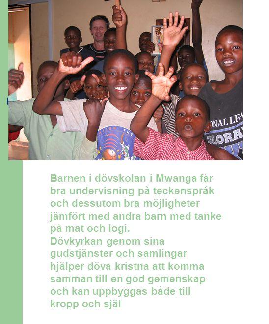 Barnen i dövskolan i Mwanga får bra undervisning på teckenspråk och dessutom bra möjligheter jämfört med andra barn med tanke på mat och logi. Dövkyrk