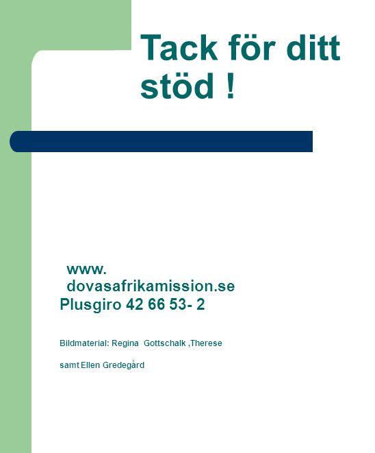 Tack för ditt stöd ! www. dovasafrikamission.se Plusgiro 42 66 53- 2 Bildmaterial: Regina Gottschalk,Therese samt Ellen Gredegård