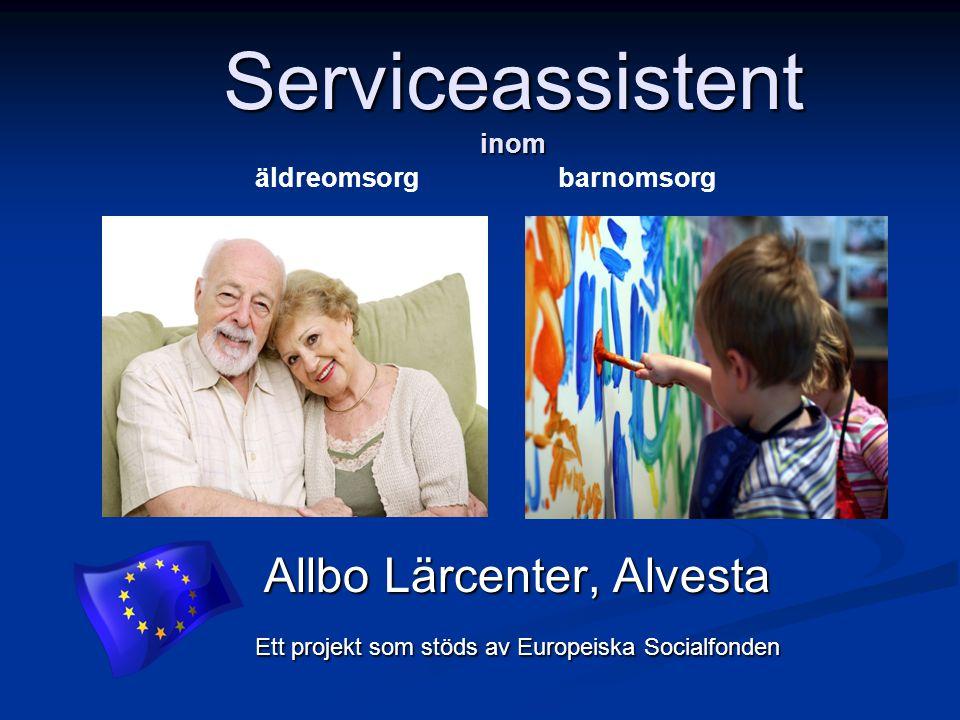 Serviceassistent inom Allbo Lärcenter, Alvesta Ett projekt som stöds av Europeiska Socialfonden Ett projekt som stöds av Europeiska Socialfonden barno