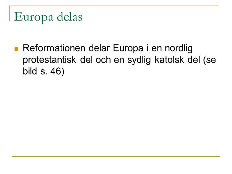 Europa delas Reformationen delar Europa i en nordlig protestantisk del och en sydlig katolsk del (se bild s. 46)