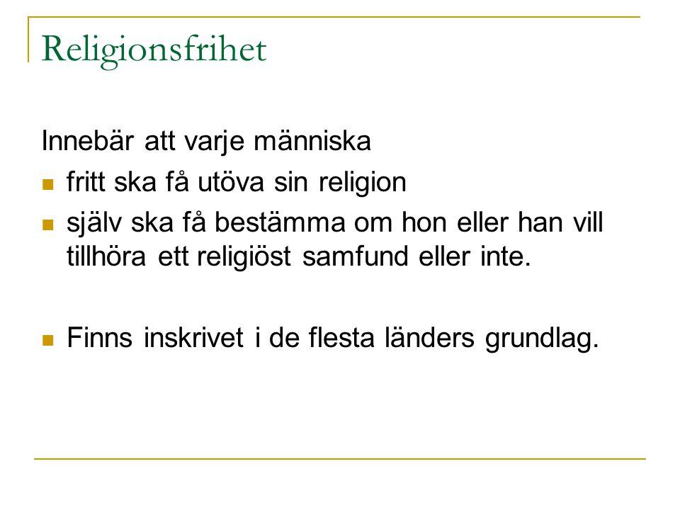 Religionsfrihet Innebär att varje människa fritt ska få utöva sin religion själv ska få bestämma om hon eller han vill tillhöra ett religiöst samfund