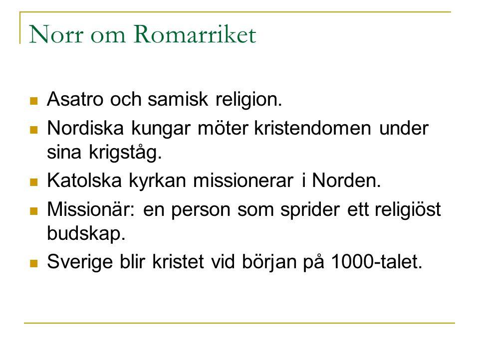 Norr om Romarriket Asatro och samisk religion. Nordiska kungar möter kristendomen under sina krigståg. Katolska kyrkan missionerar i Norden. Missionär
