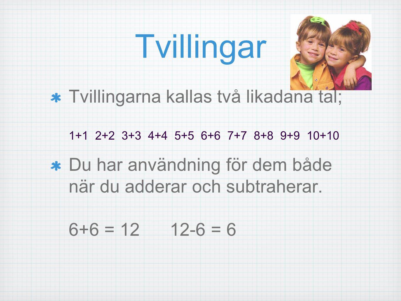 Tvillingar Tvillingarna kallas två likadana tal; 1+1 2+2 3+3 4+4 5+5 6+6 7+7 8+8 9+9 10+10 Du har användning för dem både när du adderar och subtraher