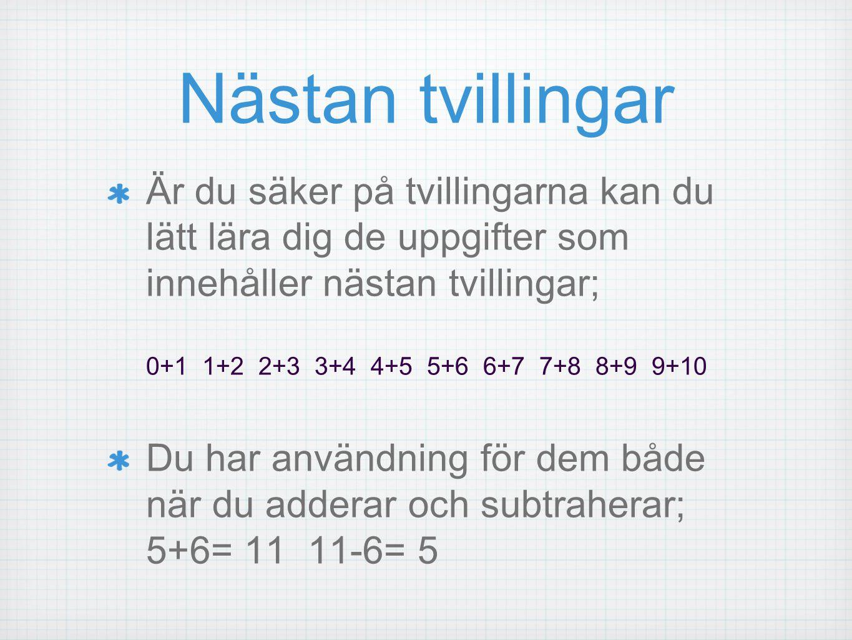 Nästan tvillingar Är du säker på tvillingarna kan du lätt lära dig de uppgifter som innehåller nästan tvillingar; 0+1 1+2 2+3 3+4 4+5 5+6 6+7 7+8 8+9