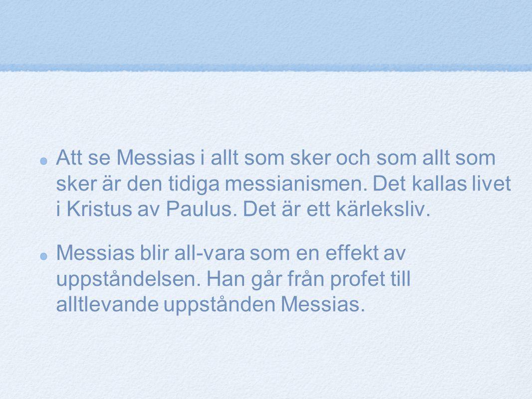 Att se Messias i allt som sker och som allt som sker är den tidiga messianismen. Det kallas livet i Kristus av Paulus. Det är ett kärleksliv. Messias