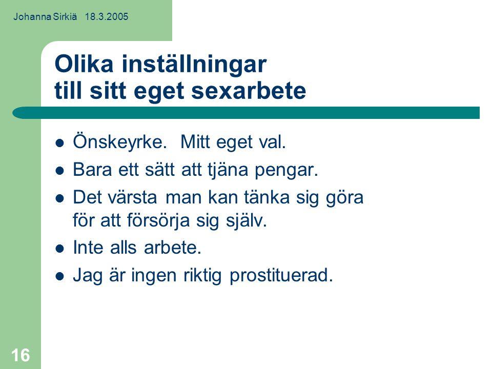 Johanna Sirkiä 18.3.2005 16 Olika inställningar till sitt eget sexarbete Önskeyrke.