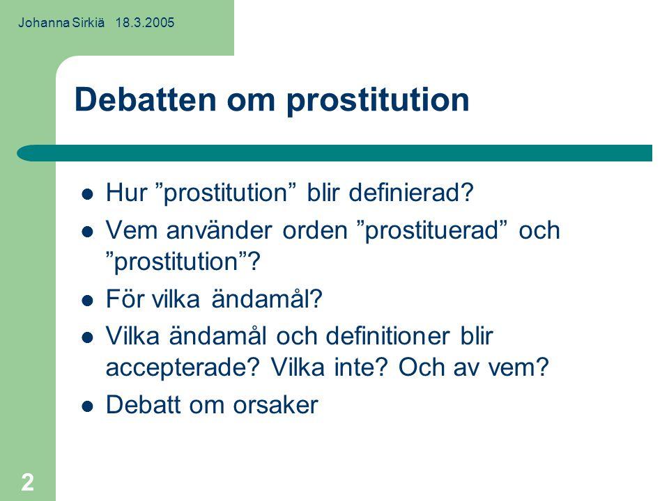 Johanna Sirkiä 18.3.2005 2 Debatten om prostitution Hur prostitution blir definierad.