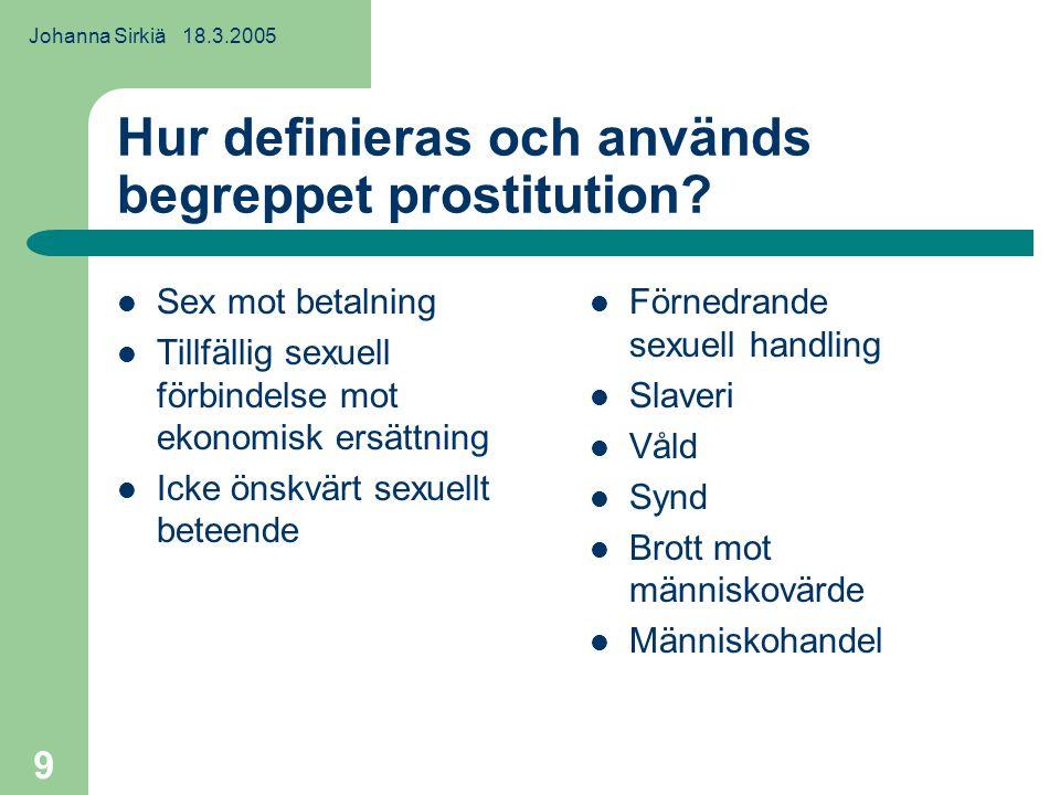 Johanna Sirkiä 18.3.2005 20 Ond circel av problem och stigma som förstärker varandra Olika problem inom, bakom och omkring prostitutionen Stigman