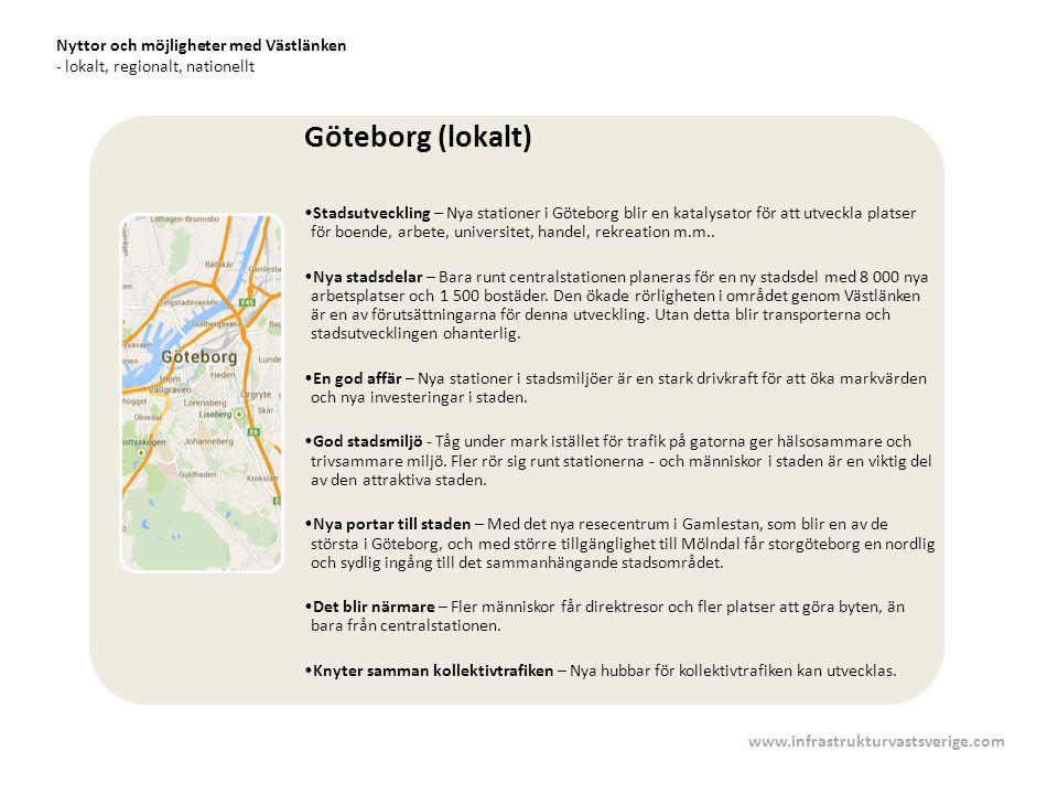 Nyttor och möjligheter med Västlänken - lokalt, regionalt, nationellt Göteborg (lokalt) Stadsutveckling – Nya stationer i Göteborg blir en katalysator för att utveckla platser för boende, arbete, universitet, handel, rekreation m.m..