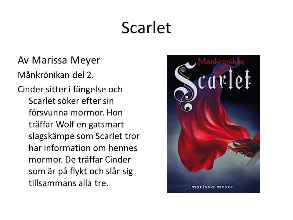 Scarlet Av Marissa Meyer Månkrönikan del 2. Cinder sitter i fängelse och Scarlet söker efter sin försvunna mormor. Hon träffar Wolf en gatsmart slagsk
