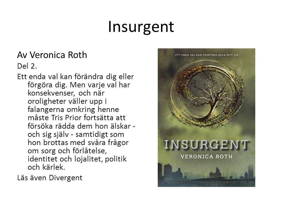 Insurgent Av Veronica Roth Del 2. Ett enda val kan förändra dig eller förgöra dig. Men varje val har konsekvenser, och när oroligheter väller upp i fa