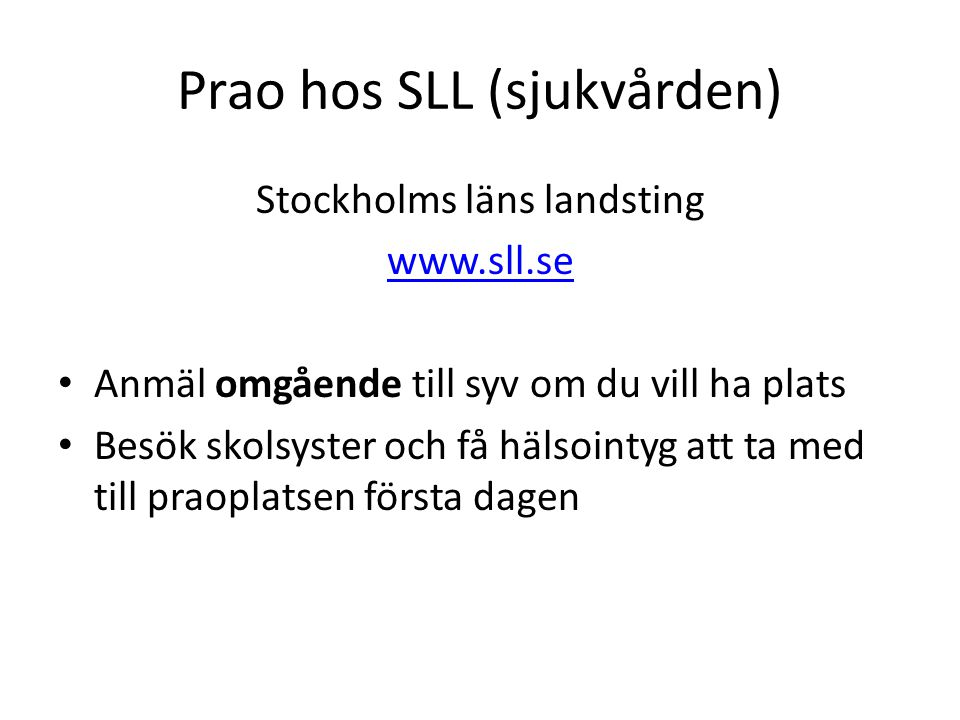Prao hos SLL (sjukvården) Stockholms läns landsting www.sll.se Anmäl omgående till syv om du vill ha plats Besök skolsyster och få hälsointyg att ta m