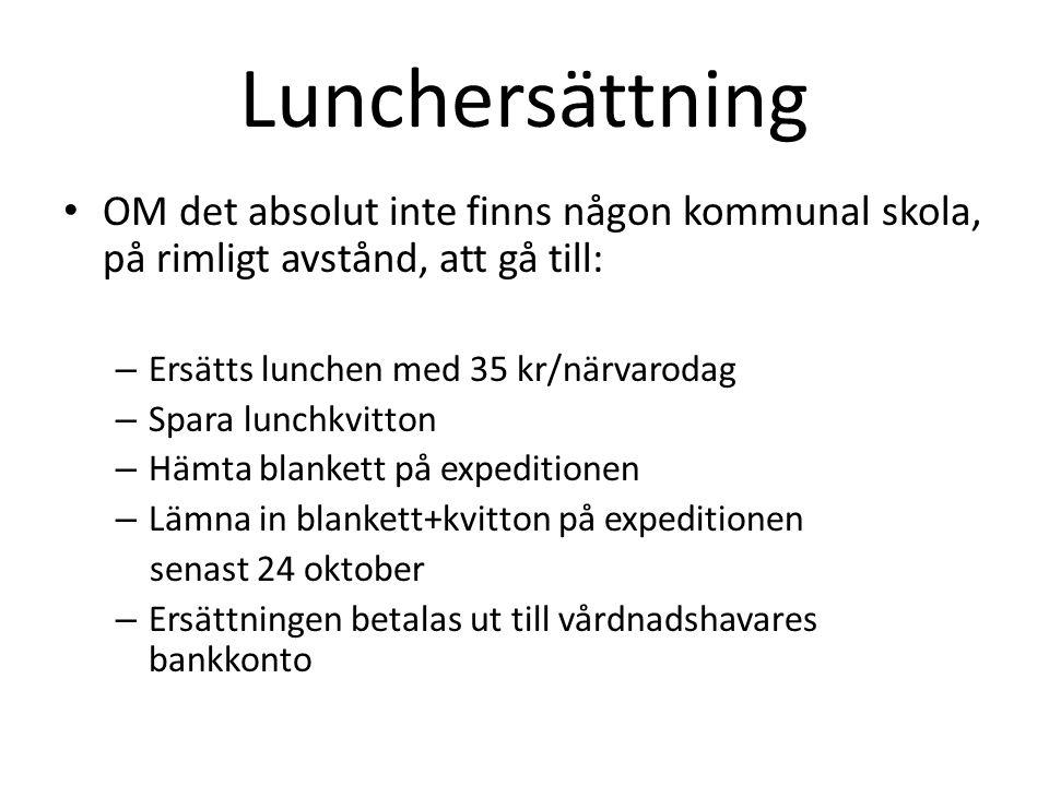 Lunchersättning OM det absolut inte finns någon kommunal skola, på rimligt avstånd, att gå till: – Ersätts lunchen med 35 kr/närvarodag – Spara lunchk