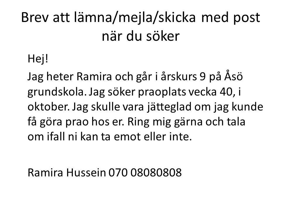 Brev att lämna/mejla/skicka med post när du söker Hej! Jag heter Ramira och går i årskurs 9 på Åsö grundskola. Jag söker praoplats vecka 40, i oktober