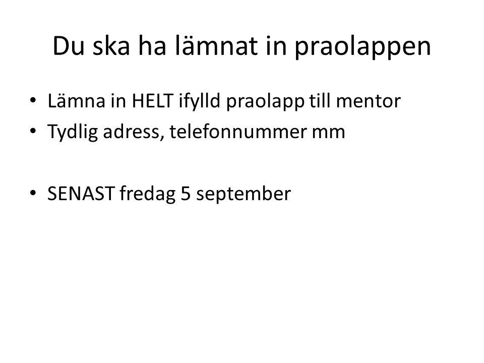 Du ska ha lämnat in praolappen Lämna in HELT ifylld praolapp till mentor Tydlig adress, telefonnummer mm SENAST fredag 5 september